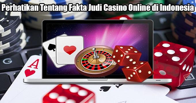 Perhatikan Tentang Fakta Judi Casino Online di Indonesia