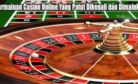 Permainan Casino Online Yang Patut Dikenali dan Dimainkan