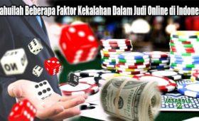 Ketahuilah Beberapa Faktor Kekalahan Dalam Judi Online di Indonesia