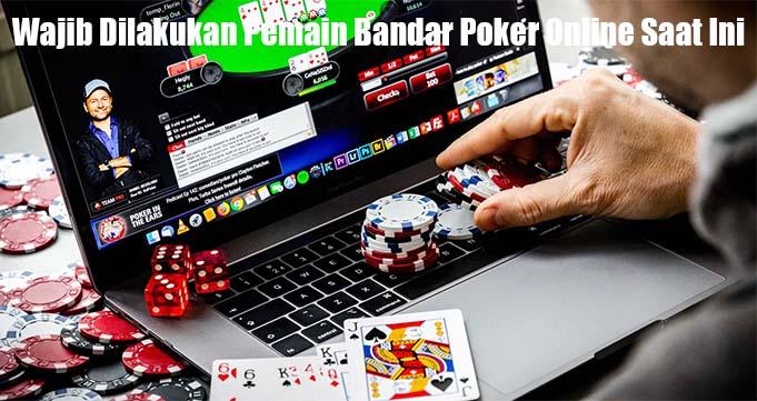 Wajib Dilakukan Pemain Bandar Poker Online Saat Ini